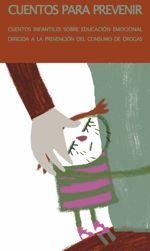 Cuentos para prevenir: cuentos infantiles sobre educación emocional dirigida a la prevención del consumo de drogas