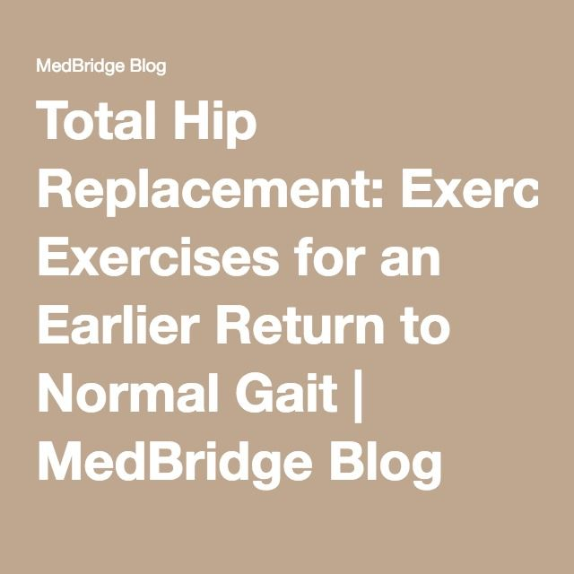 Total Hip Replacement Exercises For An Earlier Return To