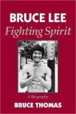 Bruce Lee: Fighting Spirit - A Biography