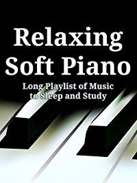 Amazon.com: Relaxing Soft Piano: Long Playlist of Music to Sleep and Study: Relaxing Soft Piano Music: Amazon   Digital Services LLC