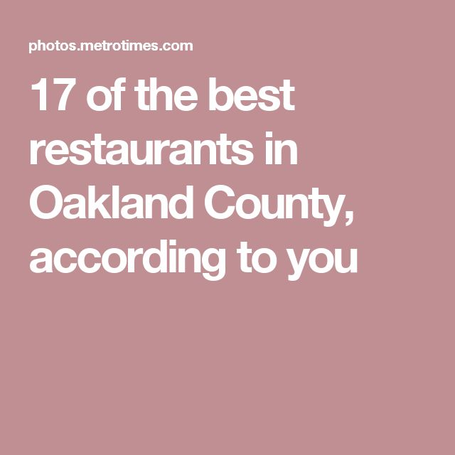 17 of the best restaurants in Oakland County, according to you