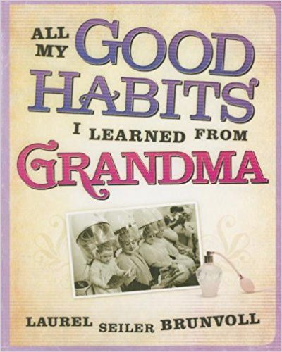 All My Good Habits I Learned From Grandma Laurel Brunvoll 9781404104440 Amazon