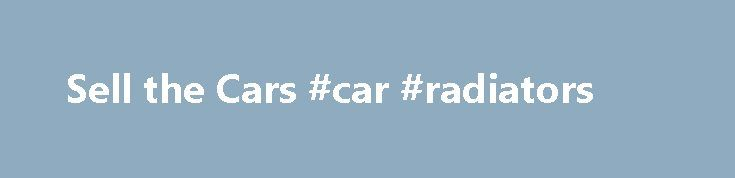 Sell the Cars #car #radiators http://car-auto.remmont.com/sell-the-cars-car-radiators/  #i want to sell my car # WE ARE BUYING ANY VEHICLE THAT […]