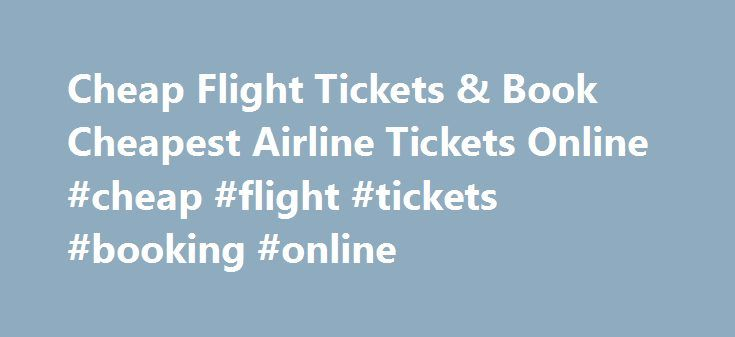 Cheap Flight Tickets & Book Cheapest Airline Tickets Online #cheap #flight #tickets #booking #online http://entertainment.remmont.com/cheap-flight-tickets-book-cheapest-airline-tickets-online-cheap-flight-tickets-booking-online-3/  #cheap flight tickets booking online # Cheap Flight Tickets Our little Blue planet hordes treasures of delights all over. There are beautiful beaches, exciting cities,…