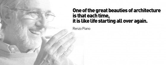 "Renzo Piano Quote on Architecture, ""One of the great beauties of architecture is that each time, it is like life starting all over again."""