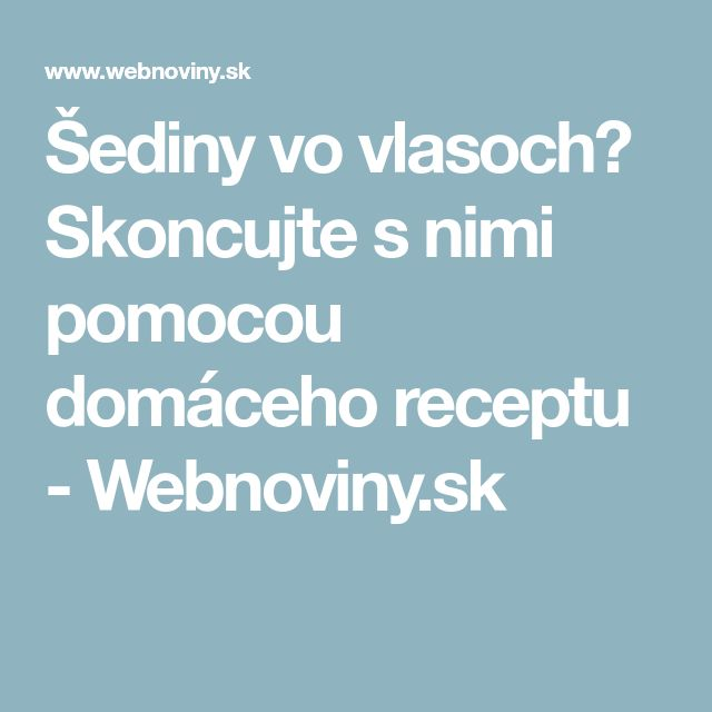 Šediny vo vlasoch? Skoncujte s nimi pomocou domáceho receptu - Webnoviny.sk
