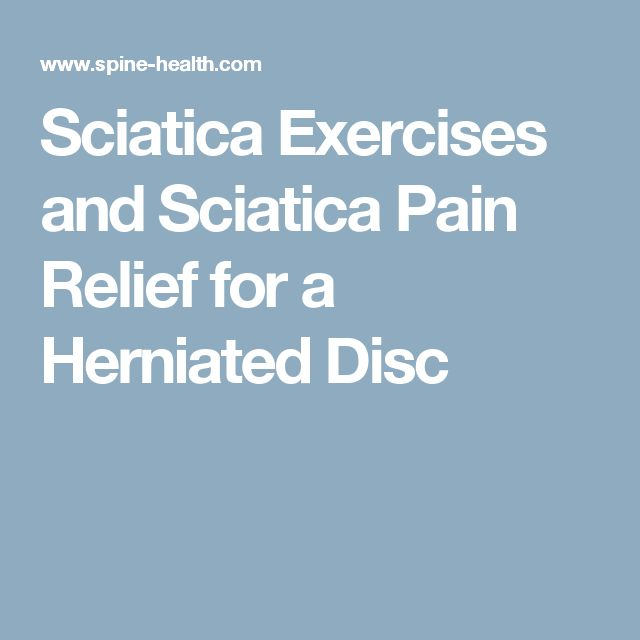 Sciatica Exercises and Sciatica Pain Relief for a Herniated Disc