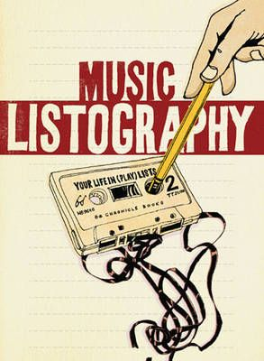 Music Listography: Your Life in (Play) Lists (Diary)