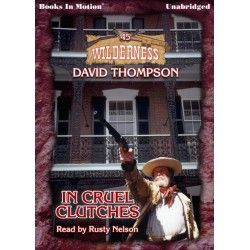 IN CRUEL CLUTCHES by David Thompson (Wilderness Series, Book 45), Read by Rusty Nelson. Audiobook on $9.99 download, CD & MP3 CD. Get your copy today!