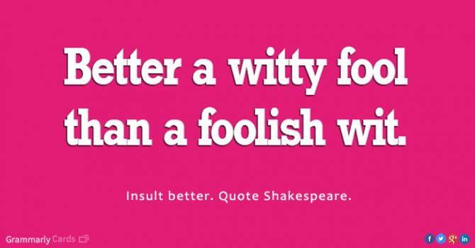 """""""Better a witty fool, than a foolish wit."""" — William Shakespeare"""