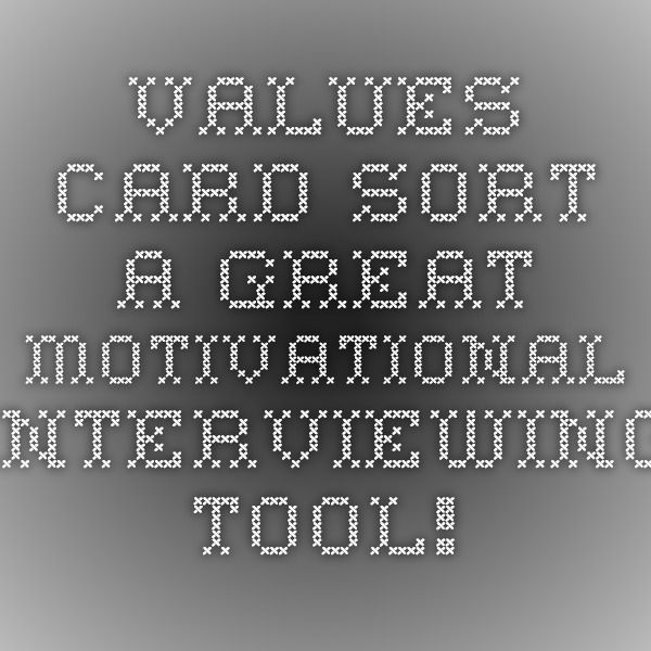 Values card sort. A great motivational interviewing tool ...