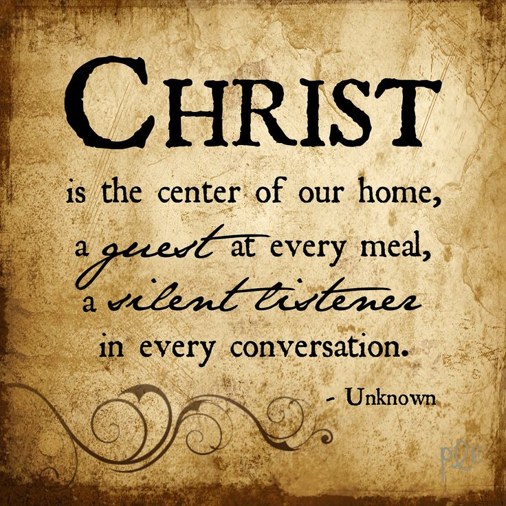 Christ Is The Center Of Our Home A Guest At Every Meal A