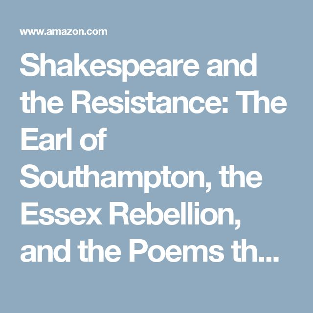 30 best shakespeare related stuff images on pinterest shakespeare and the resistance the earl of southampton the essex rebellion and the fandeluxe Images