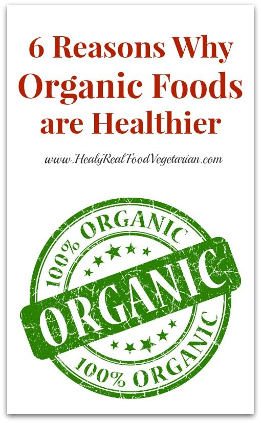 6 Reasons Why Organic Foods Are Healthier - Healy Real Food Vegetarian  #organic #healthy #cleaneating