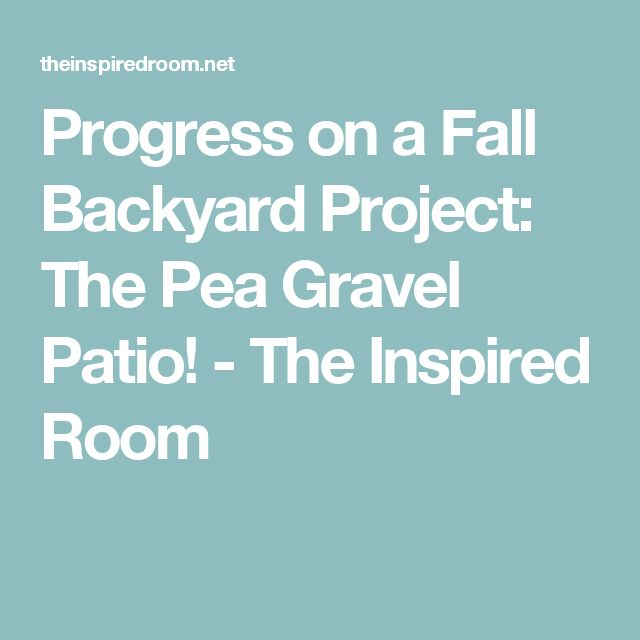 Progress on a Fall Backyard Project: The Pea Gravel Patio! - The Inspired Room