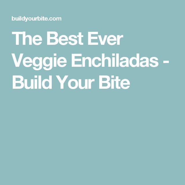 The Best Ever Veggie Enchiladas - Build Your Bite