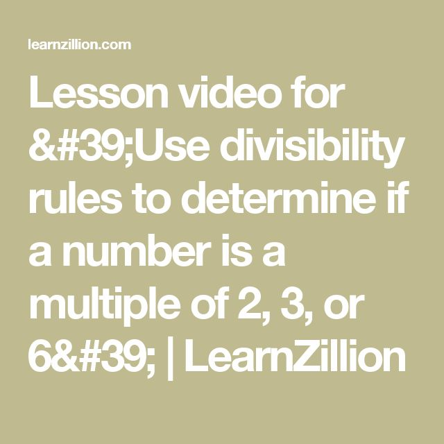 Lesson video for 'Use divisibility rules to determine if a number is a multiple of 2, 3, or 6' | LearnZillion
