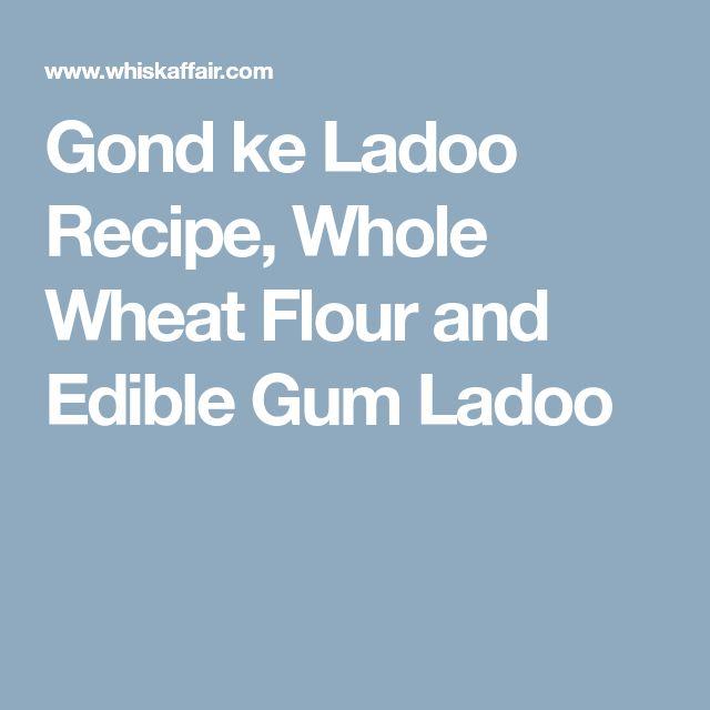 Gond ke Ladoo Recipe, Whole Wheat Flour and Edible Gum Ladoo