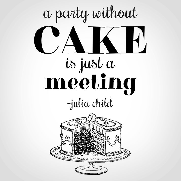 Best 25+ Cake Quotes Ideas On Pinterest