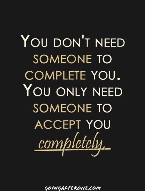 you don t need someone to complete you you only need