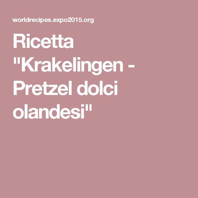 """Ricetta """"Krakelingen - Pretzel dolci olandesi"""""""