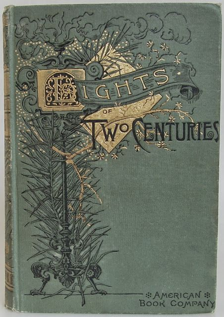 Lights of Two Centuries edited by Edward Everett Hale New York, Cincinnati, Chicago: American Book Company 1887