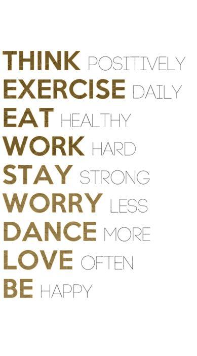 """Think positvely exercise daily eat healthy work hard stay strong worry less dance more love often be happy"" ""Piense positivo ejercicio a diario comer sano trabajar duro mantenerse fuerte preocuparse menos bailar más ama a menudo se feliz"""