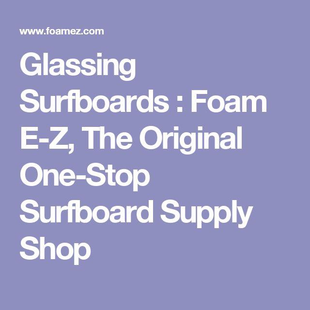 Glassing Surfboards : Foam E-Z, The Original One-Stop Surfboard Supply Shop