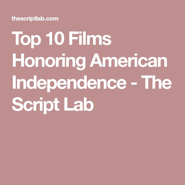 Top 10 Films Honoring American Independence - The Script Lab