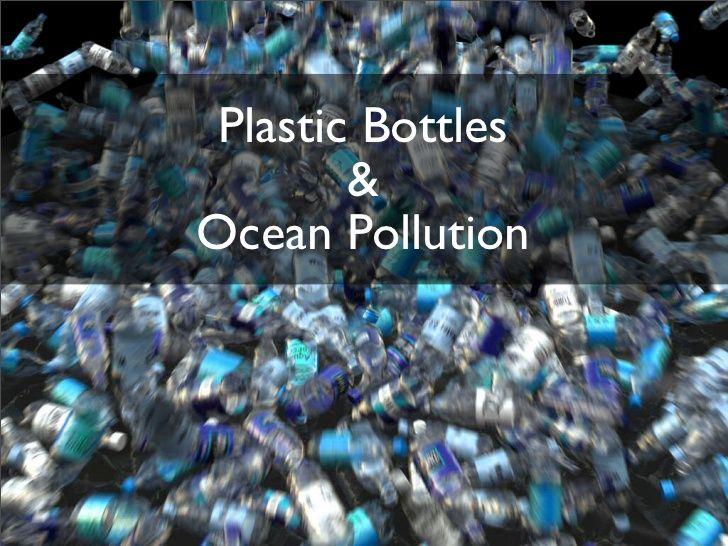plastic-bottles-ocean-pollution-draft-1401540 by Jeff Bennett via Slideshare