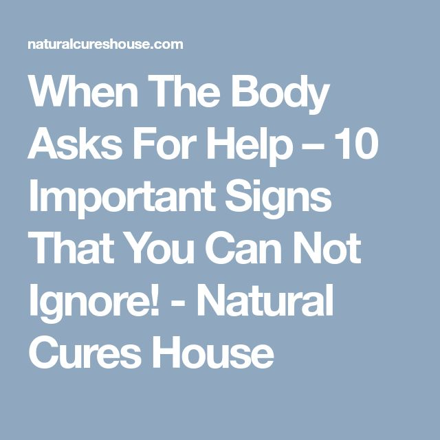 When The Body Asks For Help – 10 Important Signs That You Can Not Ignore! - Natural Cures House