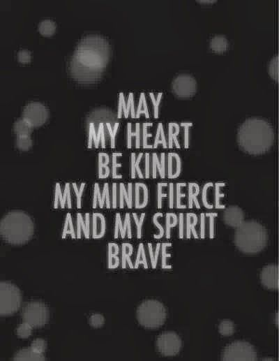 May my heart be kind my mind fierce and my spirit brave | Inspirational Quotes
