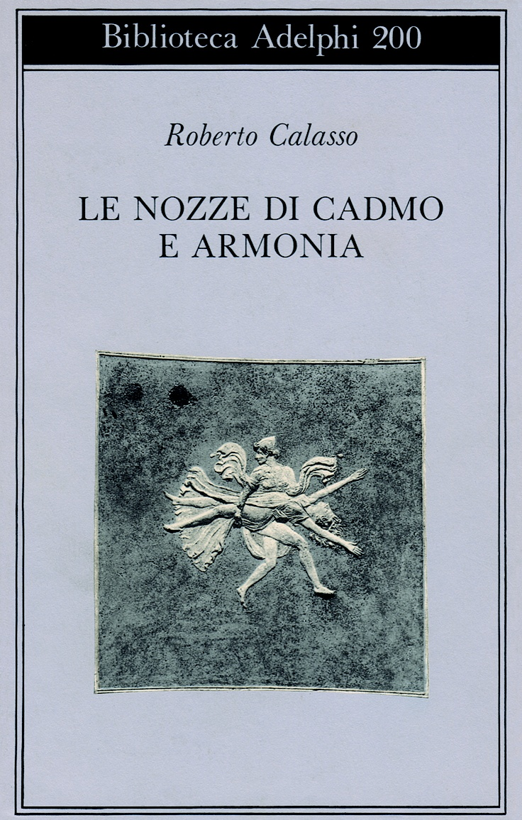 Roberto Calasso - Le nozze di Cadmo e Armonia
