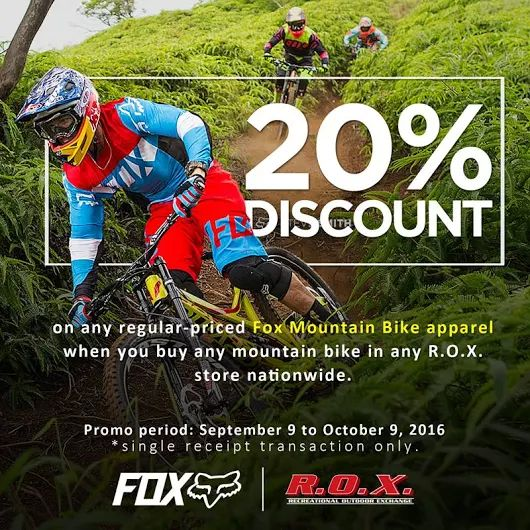 MTB fans, it's about time to head over to the nearest R.O.X.Store!  Get a 20% DISCOUNT on ANY regular-priced Fox Mountain Bike Apparel when you BUY Mountain Bike in any R.O.X Stores nationwide!  Promo available from September 9 to October 9, 2016.  For more promo deals, VISIT http://mypromo.com.ph/! SUBSCRIPTION IS FREE! Please SHARE MyPromo Online Page to your friends to enjoy promo deals!