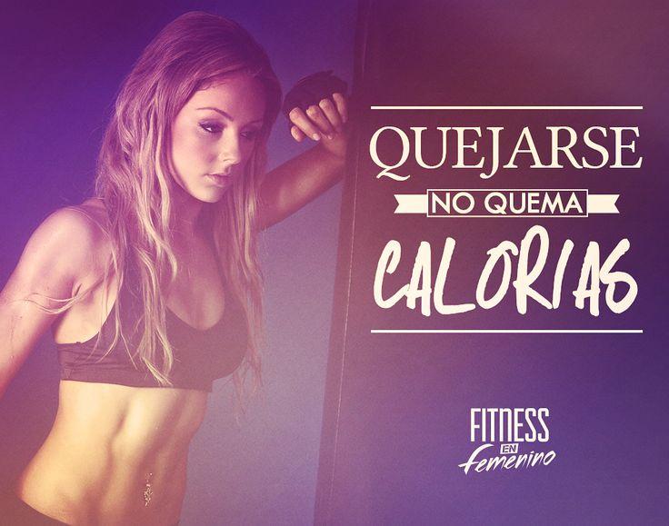 Quejarse no quema calorías. Fitness en Femenino.