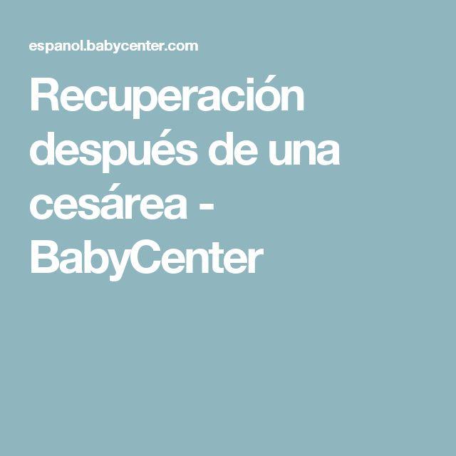Recuperación después de una cesárea - BabyCenter