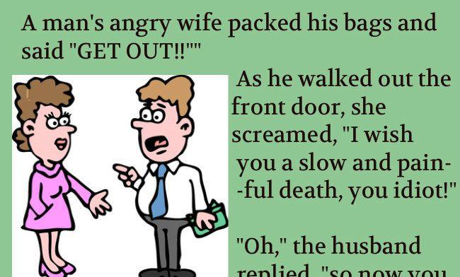 A Wife Said Get Out To Husband Husband Humor Husband Jokes Husband Wife Humor