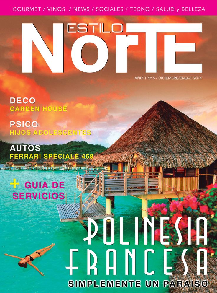 Revista Estilo Norte - N° 05 Polinesia Francesa, simplemente un paraíso - Psico, Hijos adolescentes - Autos, Rojo Ferrari - Deco, Garden House - Gourmet, La ruta del salmón - Guía de Servicios.