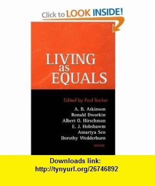 Living As Equals (9780198295181) Paul Barker, A. B. Atkinson, Ronald Dworkin, Albert O. Hirschman, E. J. Hobsbawm, Amartya Sen, Dorothy Wedderburn , ISBN-10: 0198295189  , ISBN-13: 978-0198295181 ,  , tutorials , pdf , ebook , torrent , downloads , rapidshare , filesonic , hotfile , megaupload , fileserve