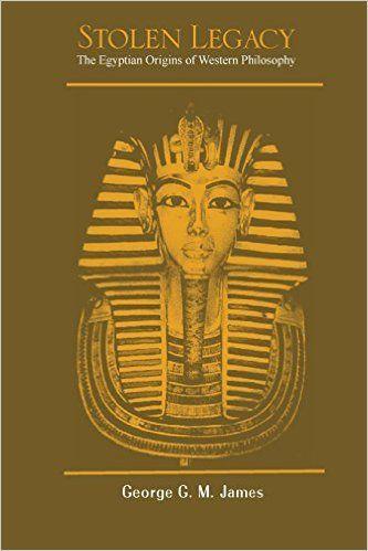 Stolen Legacy: The Egyptian Origins of Western Philosophy: George G M James: 9781494861995: Amazon.com: Books