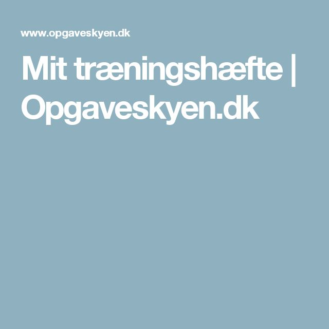 Mit træningshæfte   Opgaveskyen.dk