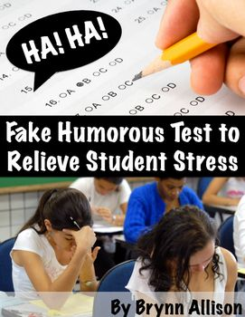 "This resource is intended to be a fun activity to help relieve student stress before a high-stakes test. Administer this fake test as if it were real and once students realize that it's not, ask them to generate their own ridiculous test questions. Have students take each others' ""tests"" or ask students to share out their best questions."