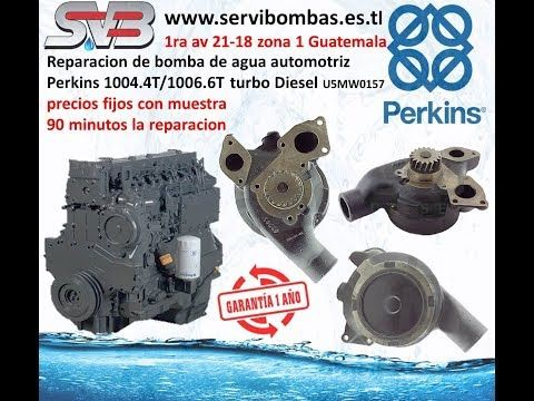 servibombas reparacion de bombas de agua automotrices perkins 1004.4T,1006.6T turbo diesel  con 1 año de garantia la reparacion precios fijos con muestra todas las bombas de agua perkins se pueden reparar Guatemala 1ra Avenida 21-18 zona 1, ciudad capital Guatemala   telefax: 2251-5991 - celular : 5746-3425  https://www.facebook.com/servibombasGT89 https://www.pinterest.com/servibombas/pins/ https://www.youtube.com/channel/UCBTWoLcpAHAAgd3uz4AdJ5Q?view_as=subscriber www.servibombas.es.tl