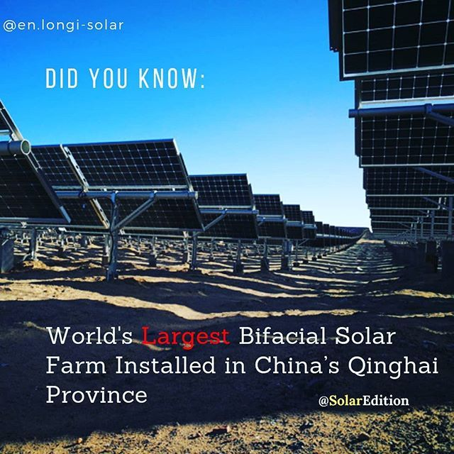 Did You Know Worlds Largest Bifacial Solar Power Project Installed In Chinas Qinghai Province According To Longi Solar News The World Qinghai Solar News Solar