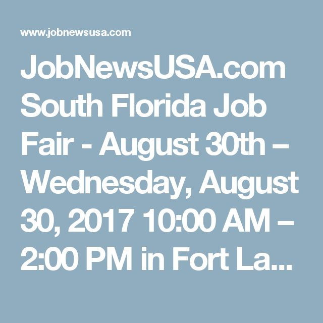 JobNewsUSA.com South Florida Job Fair - August 30th  – Wednesday, August 30, 2017 10:00 AM – 2:00 PM   in Fort Lauderdale, Florida  – Job News