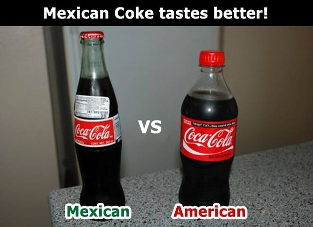And the difference between Mexican and American Coke. | Community Post: 53 Signs You Grew Up Eating Mexican Food