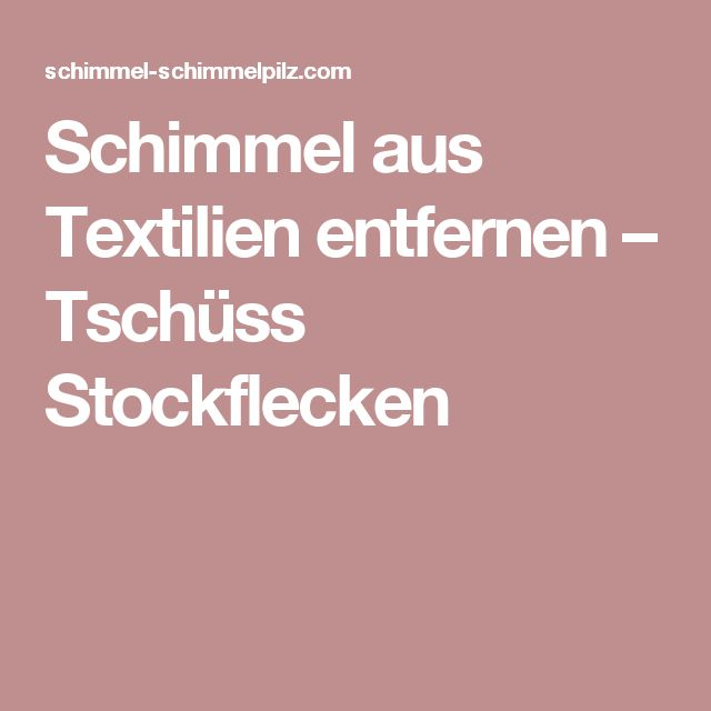 Schimmel aus Textilien entfernen – Tschüss Stockflecken
