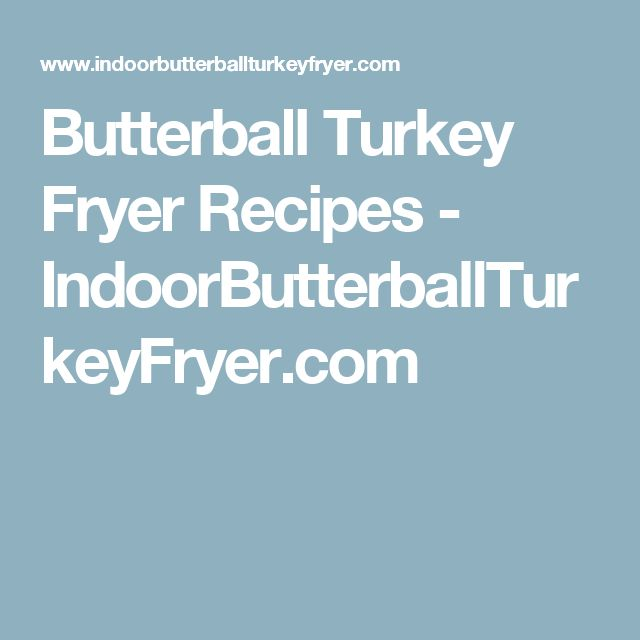 Butterball Turkey Fryer Recipes - IndoorButterballTurkeyFryer.com