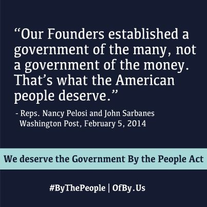"""Reps. Nancy Pelosi and John Sarbanes: """"Our Founders established a government of the many, not a government of the money. That's what the American people deserve."""" (February 5, 2014)"""