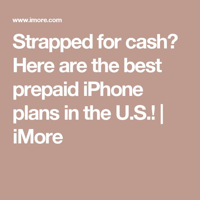 Strapped for cash? Here are the best prepaid iPhone plans in the U.S.! | iMore